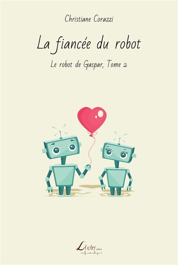Le robot de Gaspar t. 2 ; la fiancée du robot