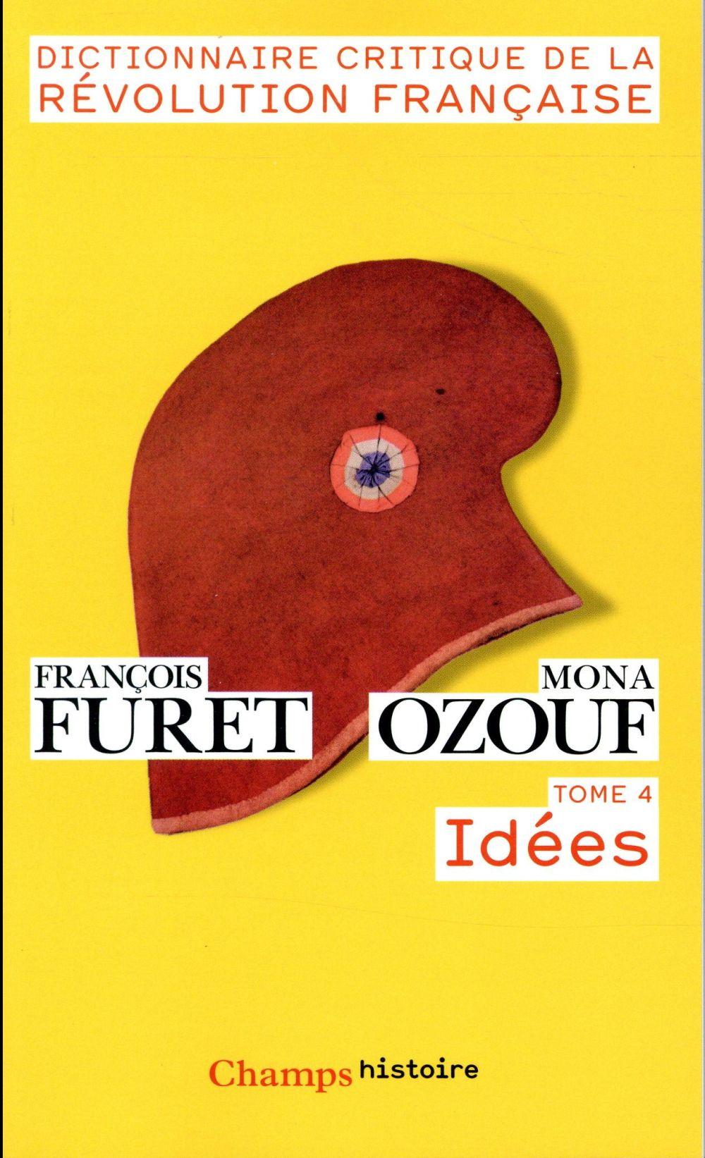 Dictionnaire critique de la Révolution francaise t.4 ; idées