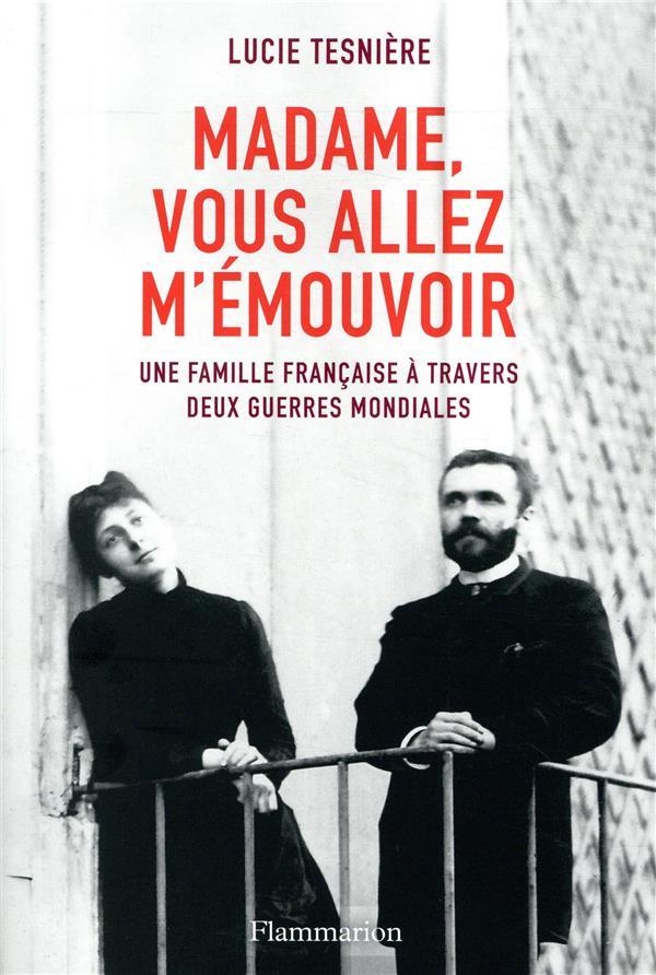 Madame, vous allez m'émouvoir ; une famille française à travers deux guerres mondiales