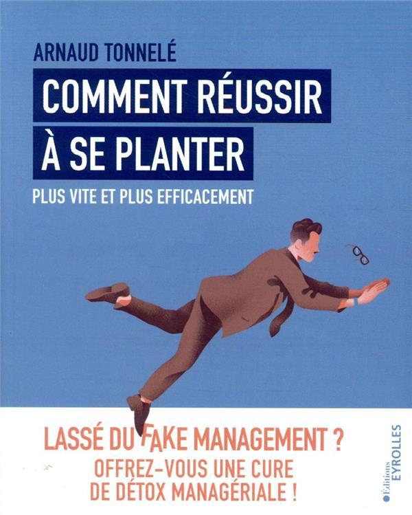 Comment réussir à se planter plus vite et plus efficacement ; lassé du fake management ?