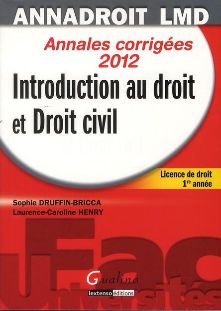 Introduction au droit et droit civil ; licence de droit, 1ère année ; annales corrigées 2012 (13e édition)