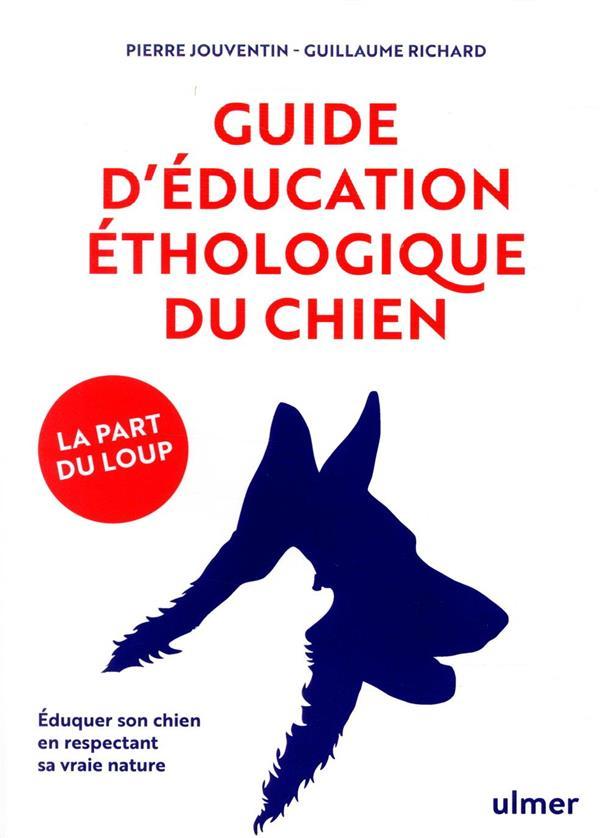 GUIDE D'EDUCATION ETHOLOGIQUE DU CHIEN  -  LA PART DU LOUP