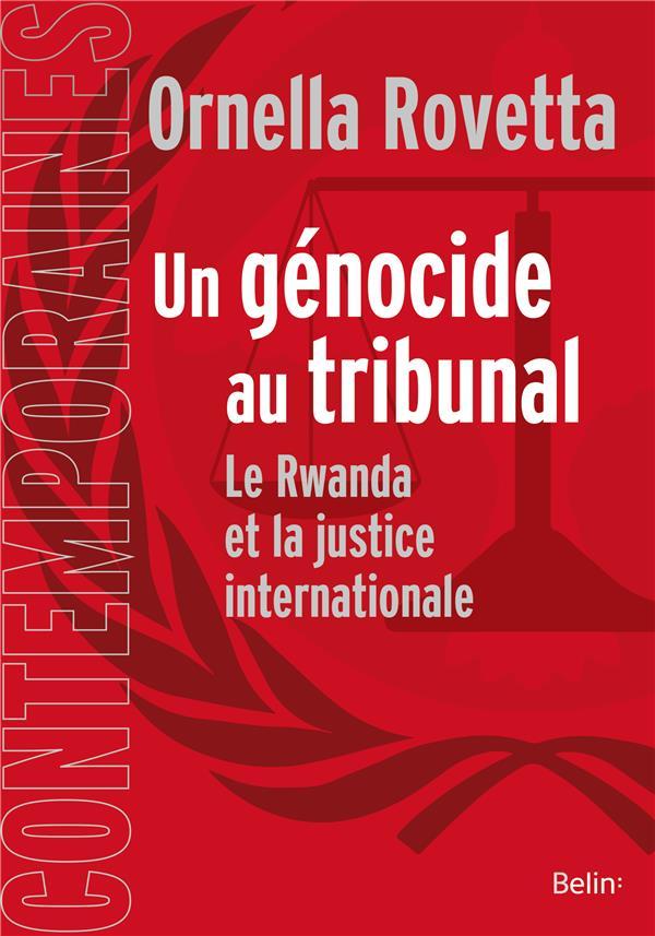 Un génocide au tribunal ; la justice internationale et la Rwanda