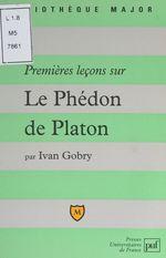 Vente Livre Numérique : Premières leçons sur Le Phédon de Platon  - Ivan Gobry