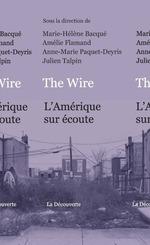 The wire ; l'Amérique sur écoute  - Julien TALPIN - Marie-Helene Bacque - Anne-Marie PAQUET-DEYRIS - Amélie FLAMAND