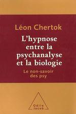 L' hypnose entre la psychanalyse et la biologie  - Léon CHERTOK