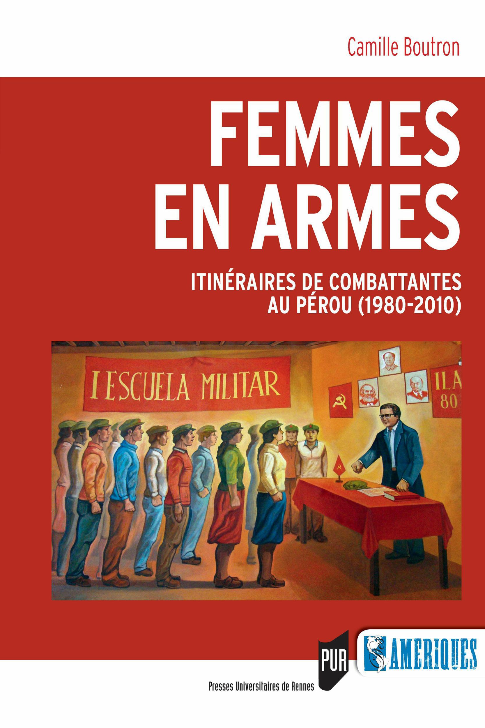 Femmes en armes ; itinéraires de combattantes au Pérou (1980-2010)