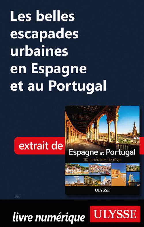Les belles escapades urbaines en Espagne et au Portugal  - . Collectif  - Chanteclerc