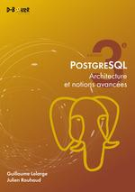 Vente Livre Numérique : PostgreSQL - Architecture et notions avancées  - Guillaume Lelarge - Julien Rouhaud
