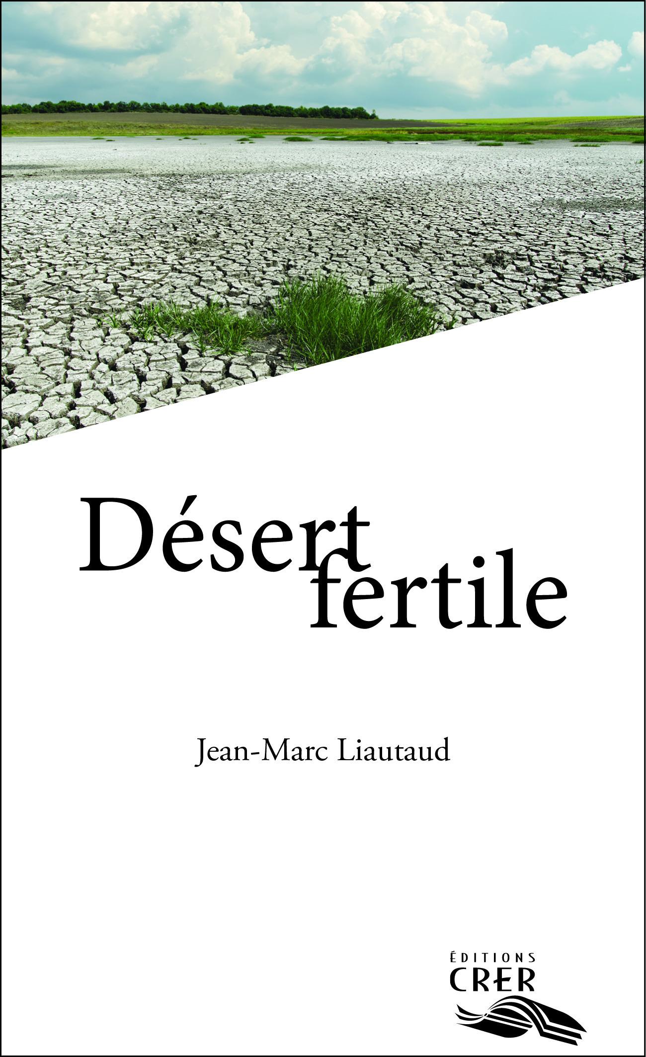 Désert fertile  - Jean-Marc Auteurs Liautaud