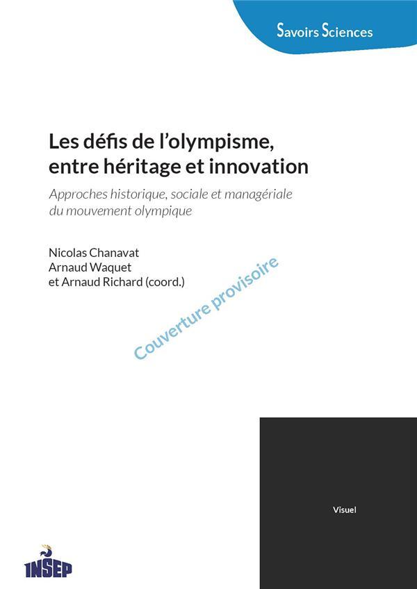 Les defis de l'olympisme, entre heritage et innovation - approches historique, sociale et managerial