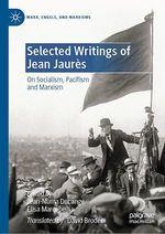 Selected Writings of Jean Jaurès  - Jean-Numa DUCANGE - Elisa Marcobelli