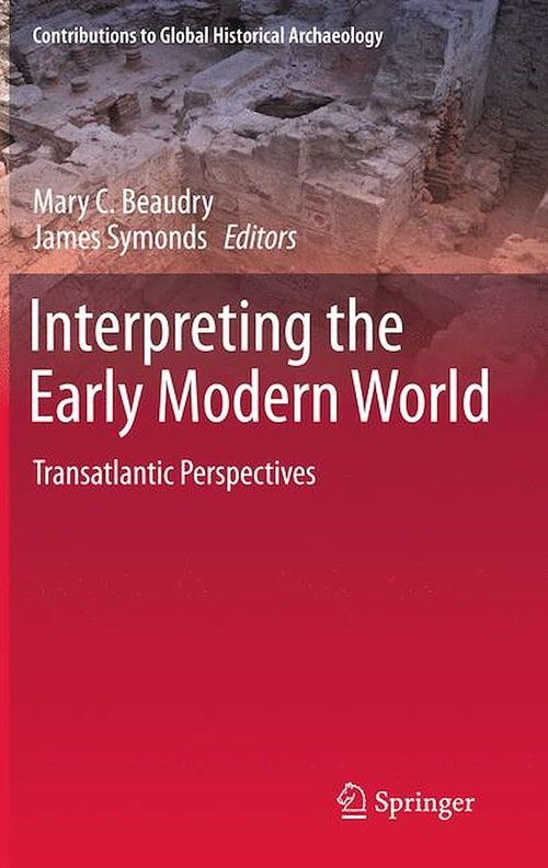 Interpreting the Early Modern World  - Mary C. Beaudry  - James Symonds
