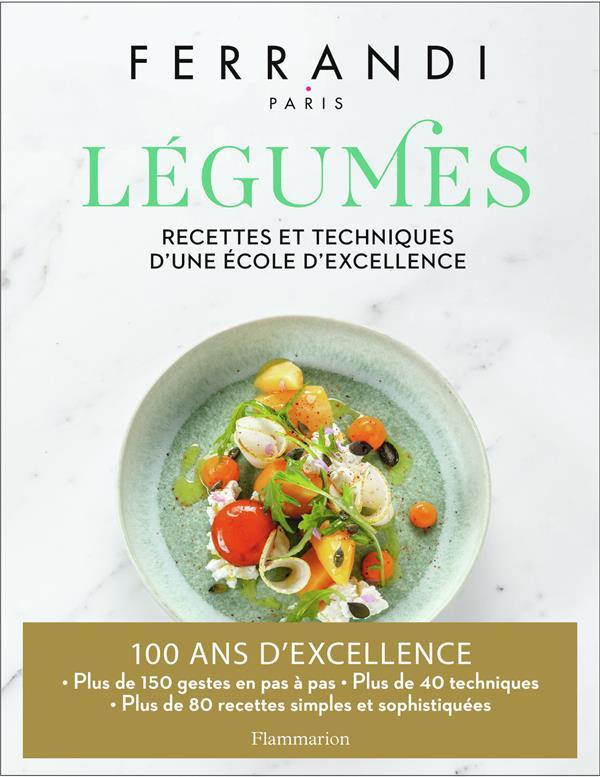 Légumes ; recettes et techniques d'une école d'excellence