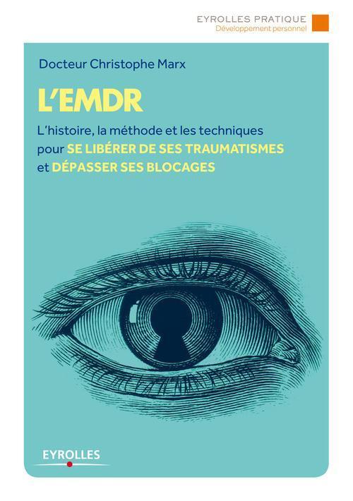 L'EMDR ; l'histoire, la méthode et les techniques pour se libérer de ses traumatismes et dépasser ses blocages