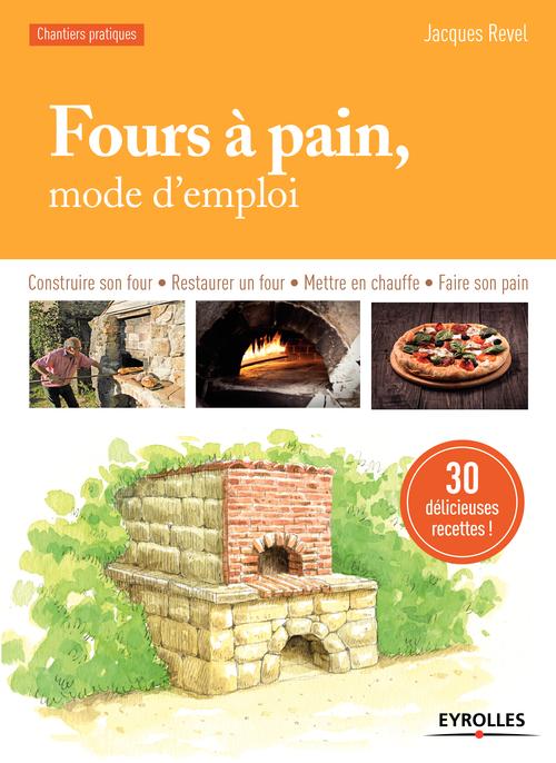 Fours à pain ; mode d'emploi ; construire son four ; restaurer un four ; mettre en chauffe (2e édition)