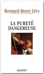Vente Livre Numérique : La pureté dangeureuse  - Bernard-Henri Lévy