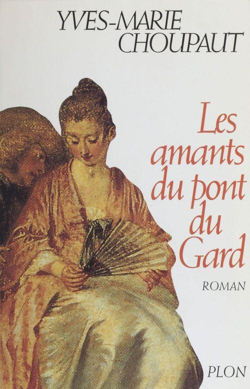 Les Amants du Pont du Gard  - Yves-Marie Choupaut