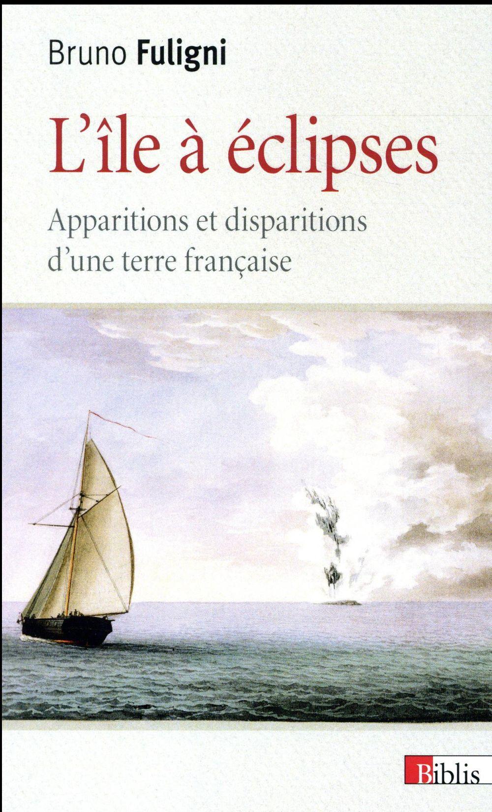 L'île à éclipses ; apparitions et disparitions d'une terre française