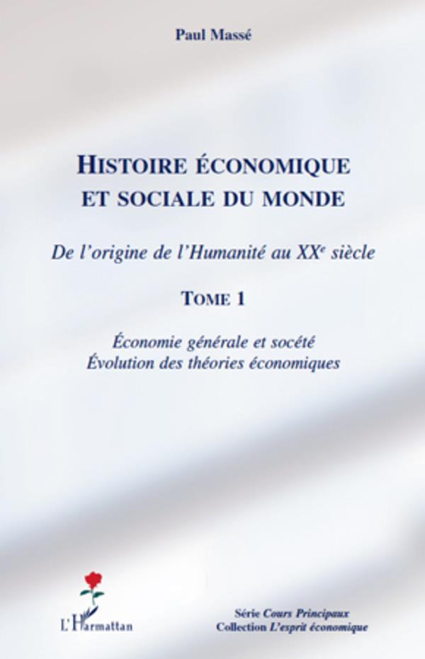 Histoire Economique Et Sociale Du Monde ; De L'Origine De L'Humanite Au Xx Siecle T.1 ; Economie Generale Et Societe ; Evolution Des Theori