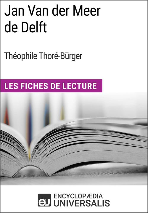 Jan Van der Meer de Delft de Théophile Thoré-Bürger  - Encyclopædia Universalis  - Encyclopaedia Universalis