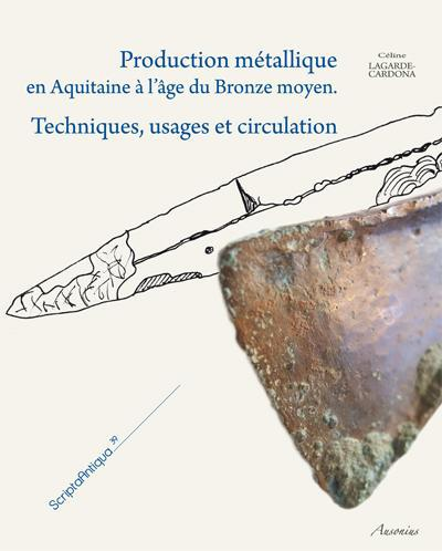 Production métallique en Aquitaine à l'âge du bronze moyen ; techniques, usages et circulation
