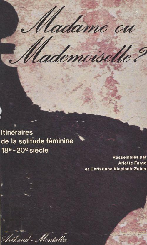 Madame ou Mademoiselle ? Itinéraires de la solitude féminine, 18e-20e siècle