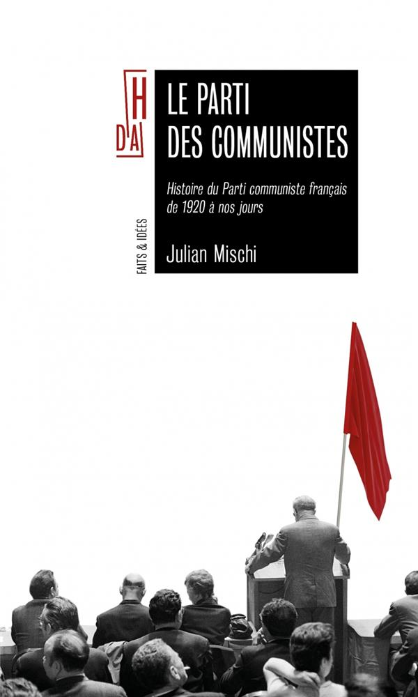 Le parti des communistes ; histoire du Parti communiste français de 1920 à nos jours de 1920 a nos jou