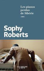 Les pianos perdus de Sibérie  - Sophy Roberts