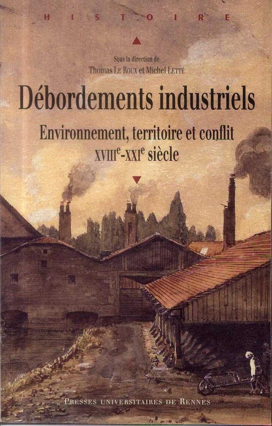 Débordements industriels ; environnement, territoire et conflit, XVIIIe-XXIe siècle