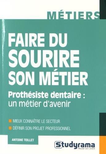 Faire Du Sourire Son Metier : Prothesiste Dentaire, Un Metier D'Avenir