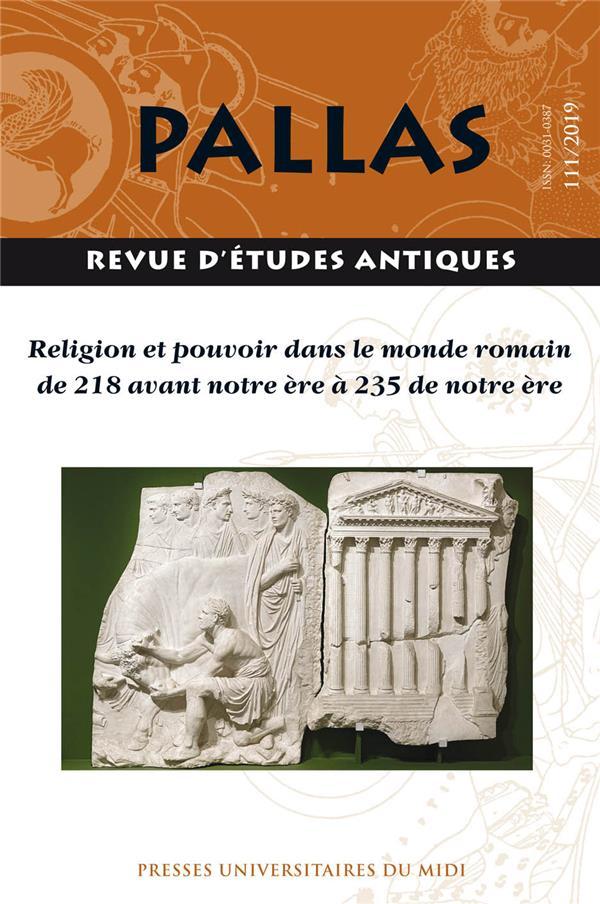 Revue pallas n.111 ; religion et pouvoir dans le monde romain de 218 avant notre ere a 235 de notre ere