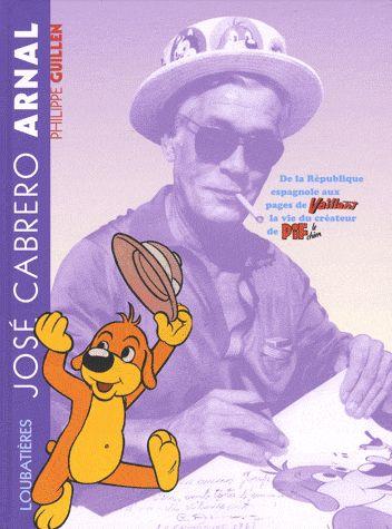 José Cabrero Arnal ; de la République espagnole aux pages de Vaillant ; la vie du créateur de Pif le chien