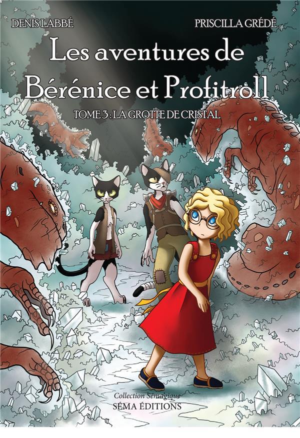 Les aventures de Bérénice et Profitroll t.3 ; la grotte de cristal