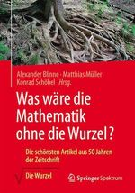 Was wäre die Mathematik ohne die Wurzel?  - Matthias Muller - Alexander Blinne - Konrad Schobel