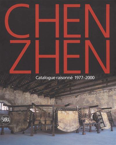 Chen Zhen ; catalogue raisoné de l'oeuvre : 1977-2000