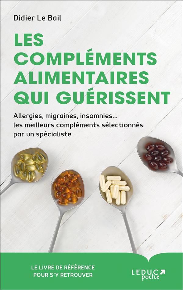 Les compléments alimentaires qui guérissent ; allergies, migraines, insomnies... les meilleurs compléments sélectionnés par un spécialiste