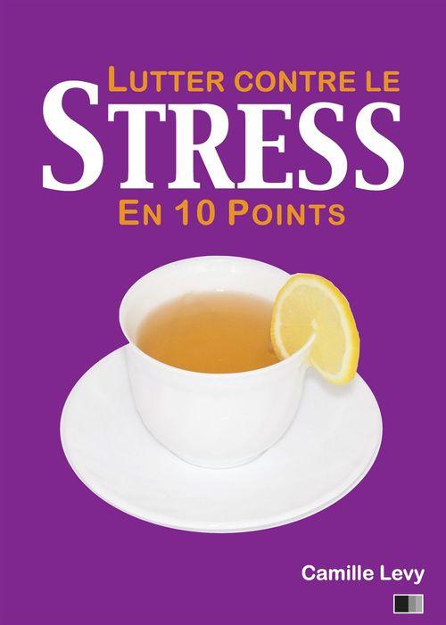 Lutter contre le stress en 10 points