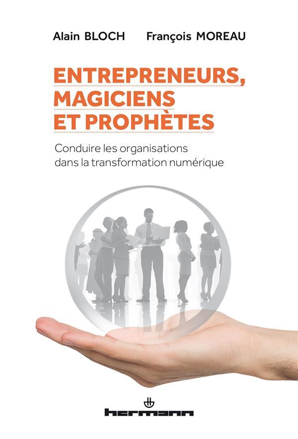 Entrepreneurs, magiciens et prophètes ; conduire les organisations dans la transformation numérique