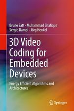 3D Video Coding for Embedded Devices  - Jörg Henkel - Sergio Bampi - Muhammad Shafique - Bruno Zatt