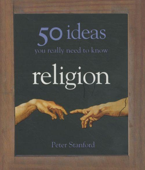 Religion: 50 Ideas You Really Need to Know