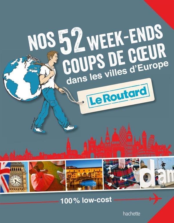 Guide du Routard ; nos 52 week-ends coups de coeur dans les plus belles villes d'Europe