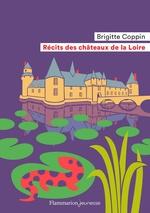 Récits des châteaux de la Loire  - Brigitte Coppin
