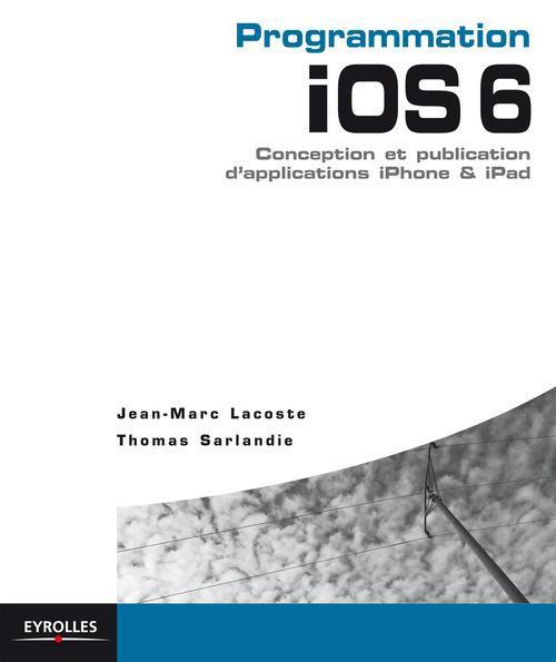 Programmation ios 6 pour iphone et ipad ; conception, programmation et publication