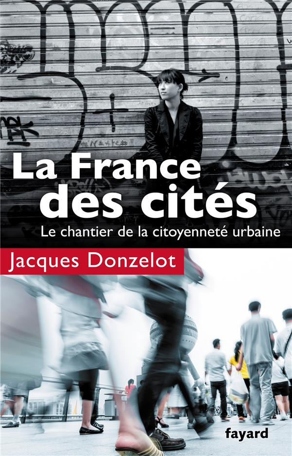 La France des cités ; le chantier de la citoyenneté urbaine