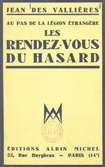 Les rendez-vous du hasard, au pas de la Légion étrangère  - Jean des Vallières