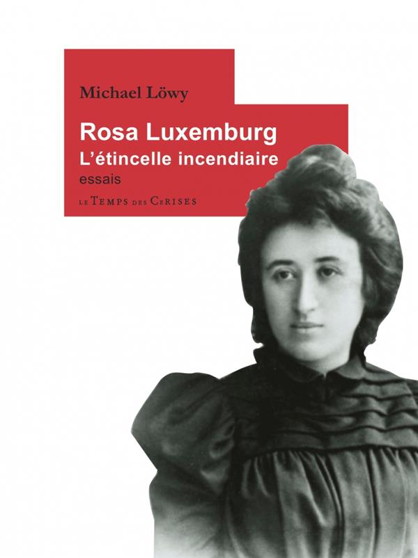 Rosa Luxemburg, l'étincelle incendiaire