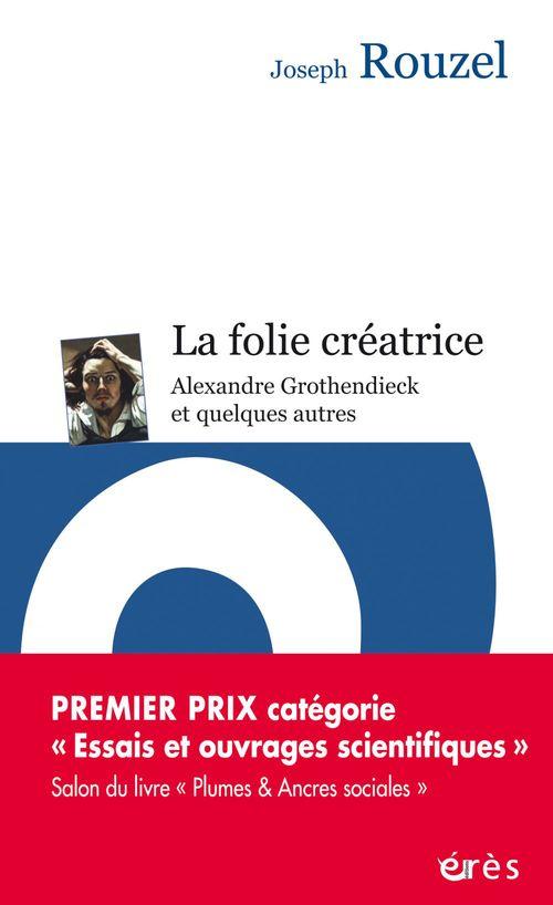 La folie créatrice ; Alexandre Grothendieck et quelques autres
