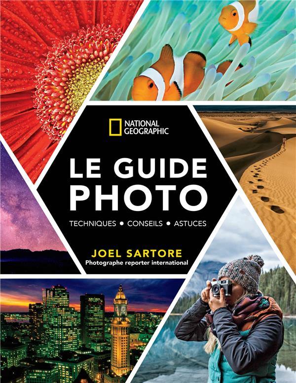 LE GUIDE PHOTO NATIONAL GEOGRAPHIC  -  TECHNIQUES, CONSEILS, ASTUCES SARTORE, JOEL