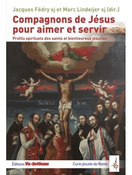 Compagnons de Jésus pour aimer et servir ; profils spirituels des saints et bienheureux jésuites